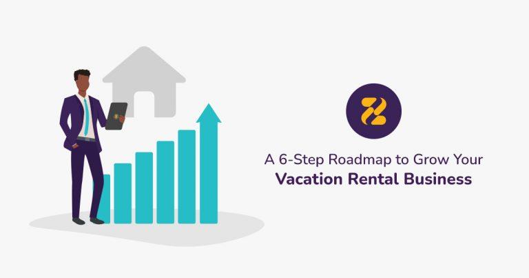 A 6-Step Roadmap to Grow Your Vacation Rental Business-Zeevou